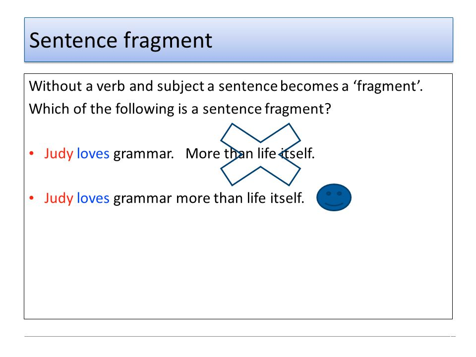 Sentence fragment Without a verb and subject a sentence becomes a 'fragment'. Which of the following is a sentence fragment