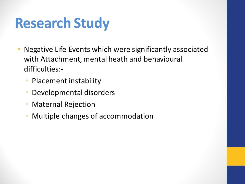 Research Study Negative Life Events which were significantly associated with Attachment, mental heath and behavioural difficulties:-