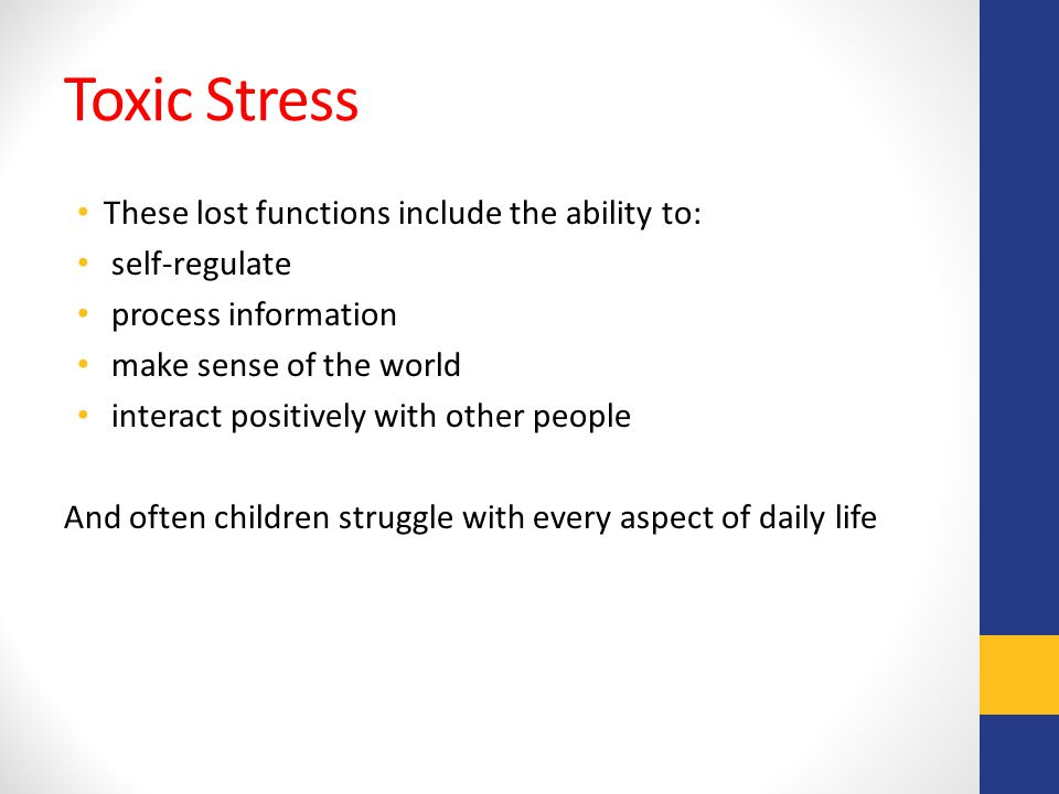 Toxic Stress These lost functions include the ability to: