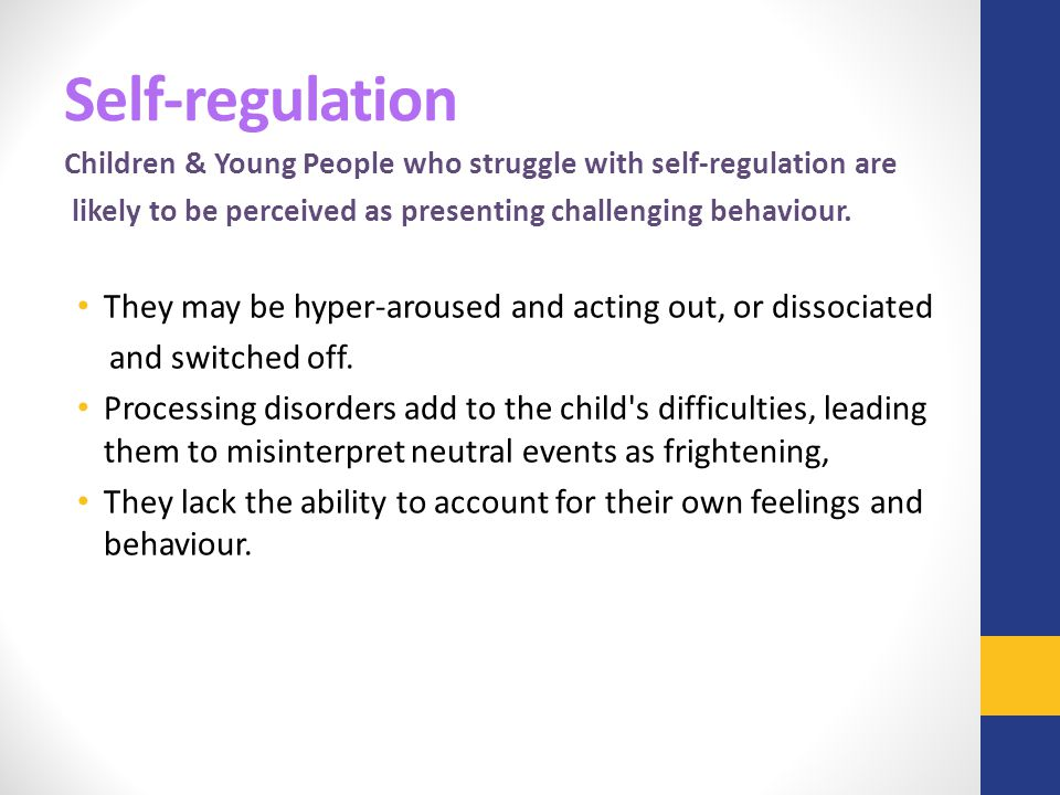 Self-regulation Children & Young People who struggle with self-regulation are. likely to be perceived as presenting challenging behaviour.
