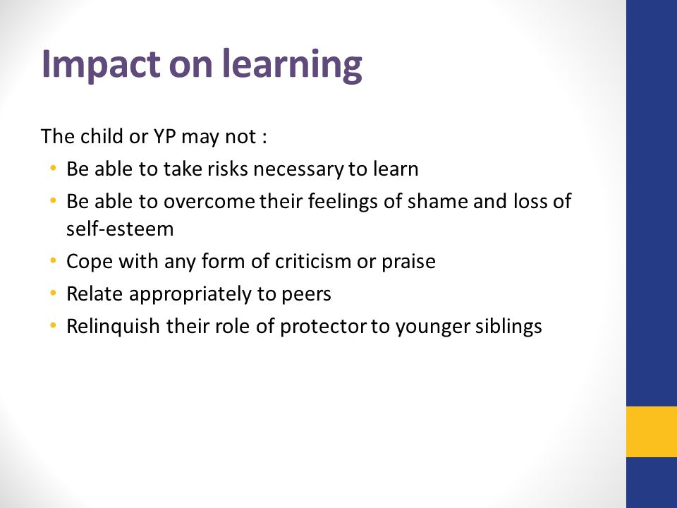 Impact on learning The child or YP may not :
