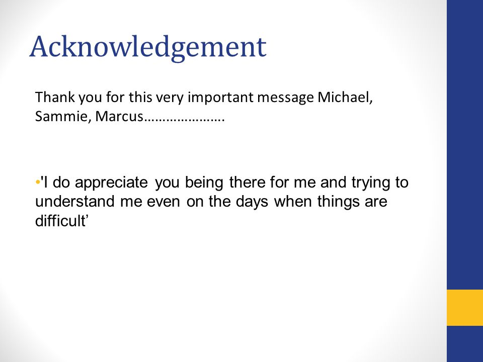 Acknowledgement Thank you for this very important message Michael, Sammie, Marcus………………….