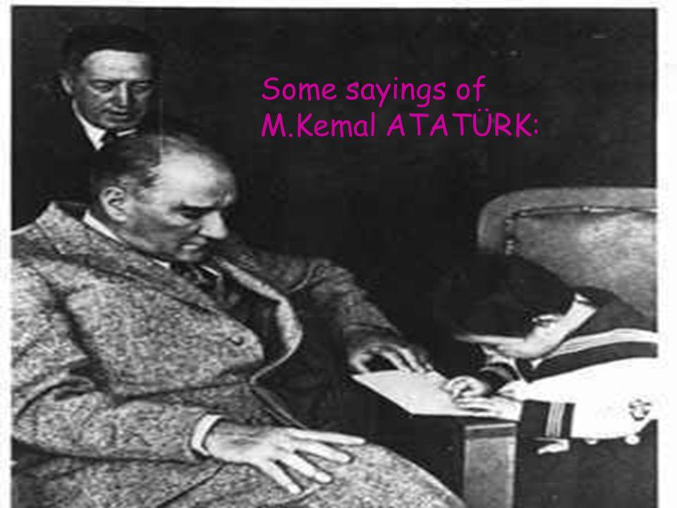 Some sayings of M.Kemal ATATÜRK: