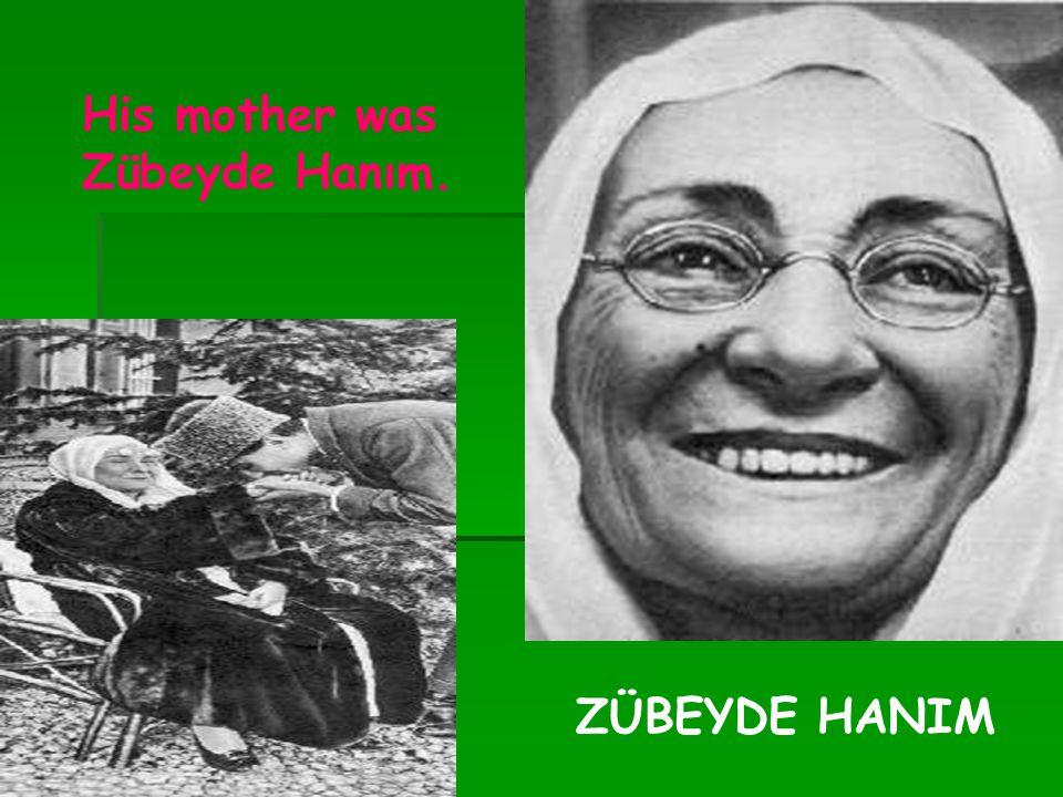 His mother was Zübeyde Hanım.