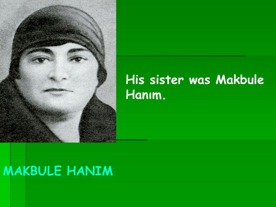His sister was Makbule Hanım.