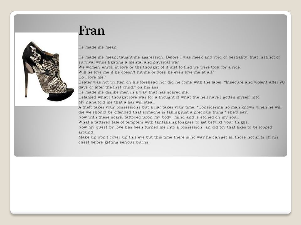 Fran. He made me mean.