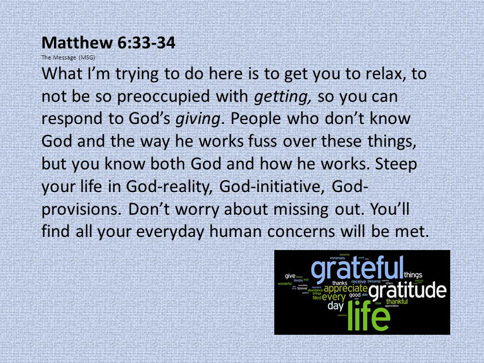 Matthew 6:33-34 The Message (MSG)