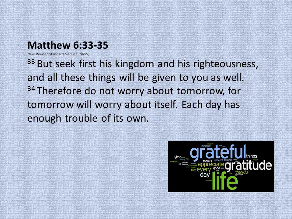 Matthew 6:33-35 New Revised Standard Version (NRSV)