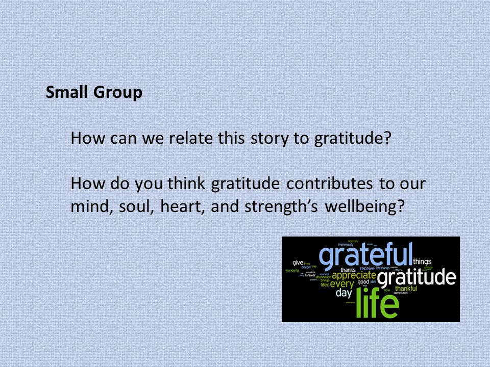 Small Group How can we relate this story to gratitude.