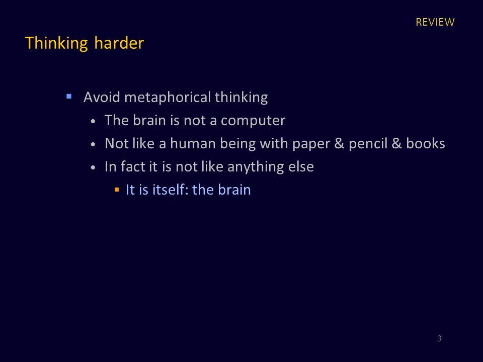 Thinking harder Avoid metaphorical thinking