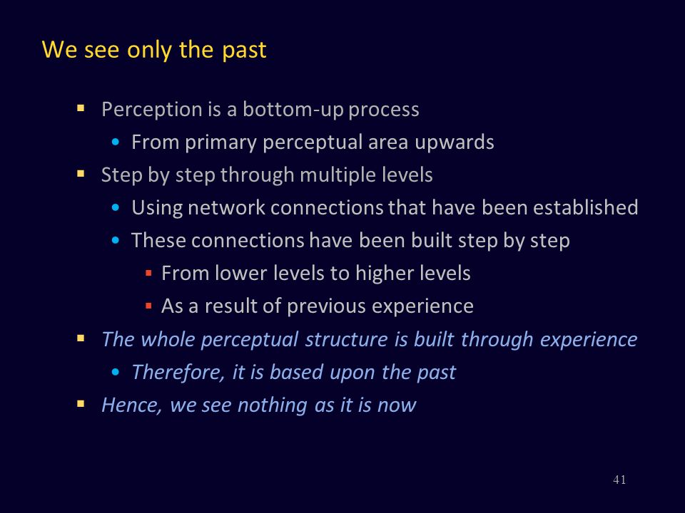 We see only the past Perception is a bottom-up process