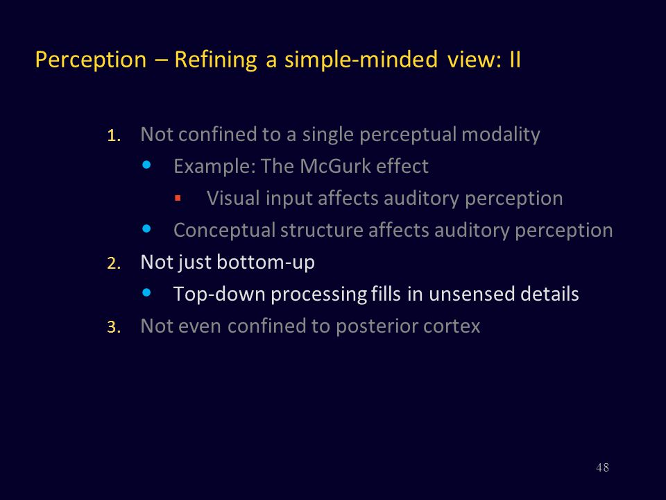 Perception – Refining a simple-minded view: II