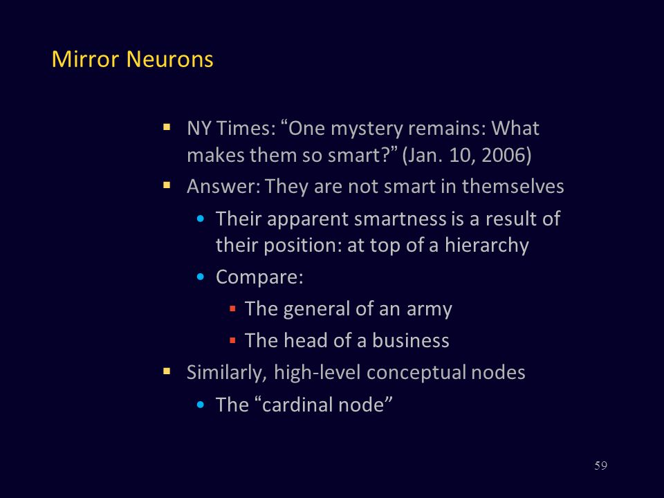 Mirror Neurons NY Times: One mystery remains: What makes them so smart (Jan. 10, 2006) Answer: They are not smart in themselves.