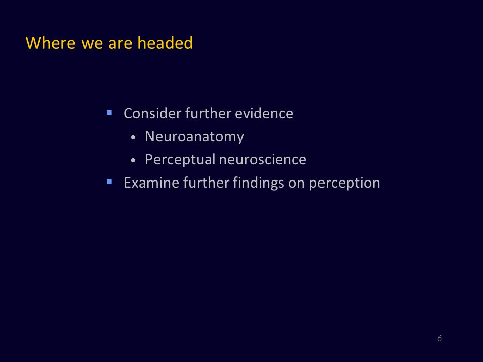 Where we are headed Consider further evidence Neuroanatomy