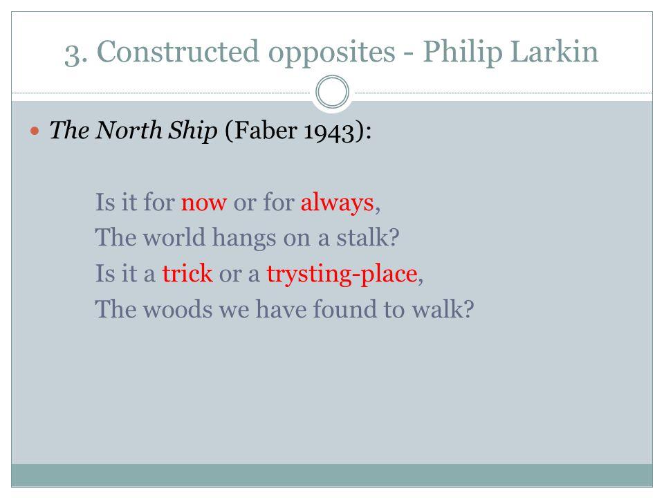 3. Constructed opposites - Philip Larkin