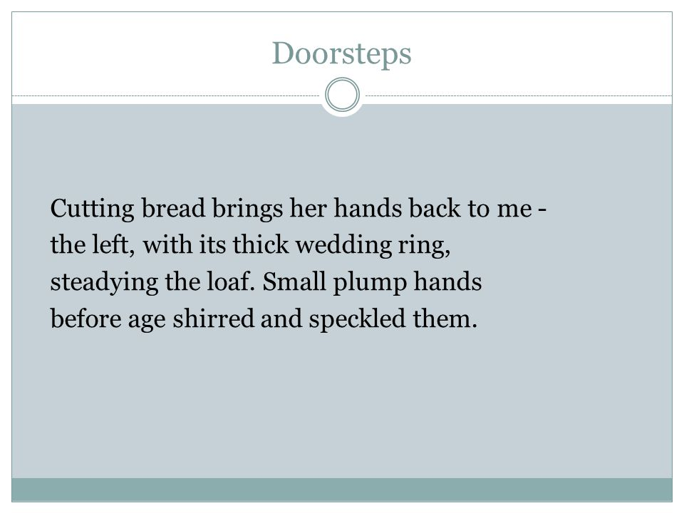 Doorsteps Cutting bread brings her hands back to me -