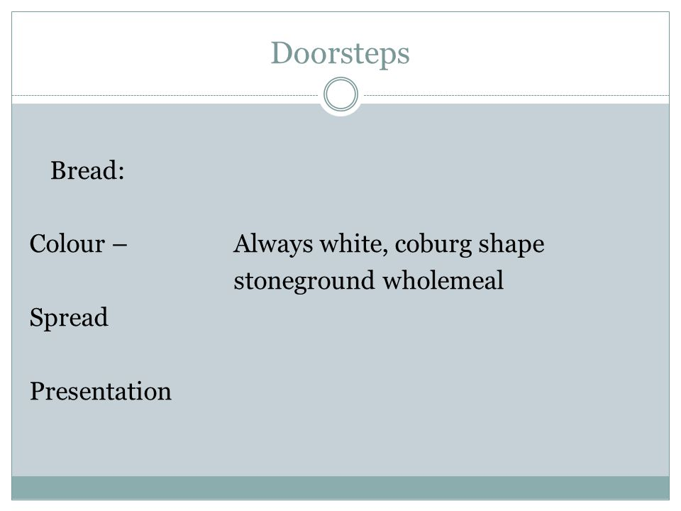 Doorsteps Bread: Colour – Always white, coburg shape stoneground wholemeal Spread Presentation
