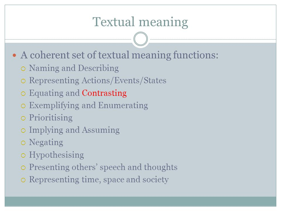 Textual meaning A coherent set of textual meaning functions: