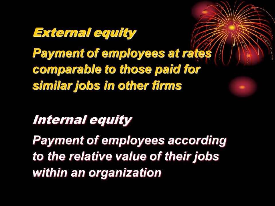 External equity Payment of employees at rates comparable to those paid for similar jobs in other firms.