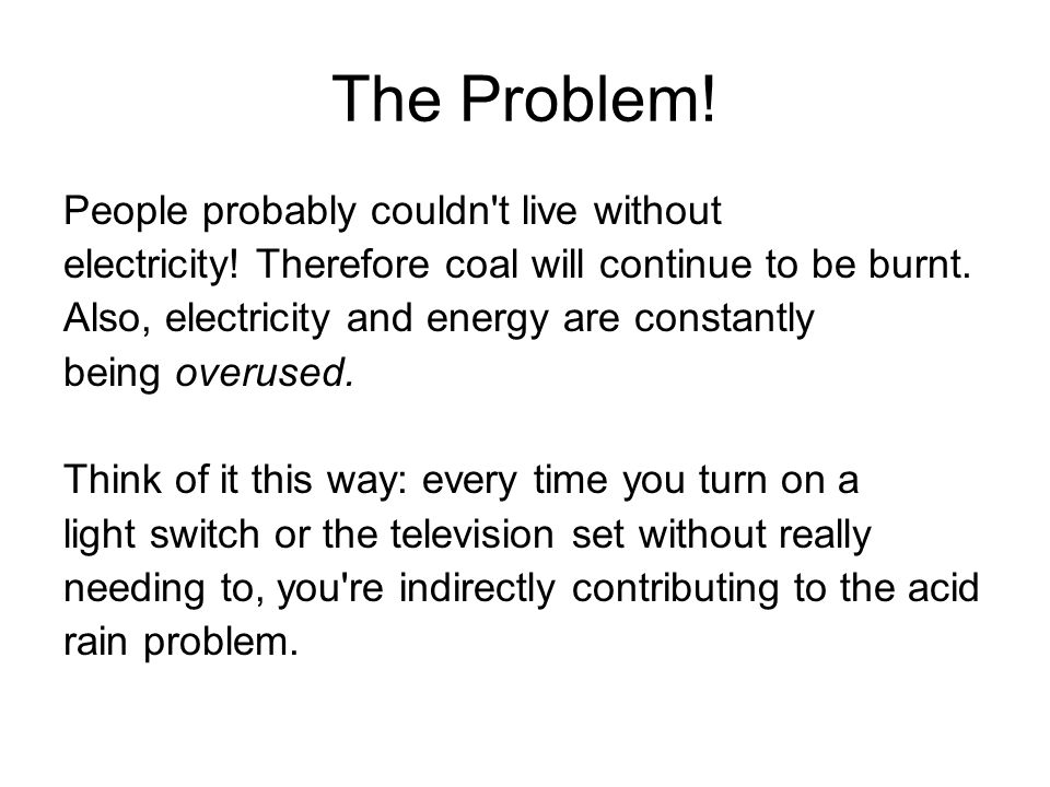 The Problem! People probably couldn t live without