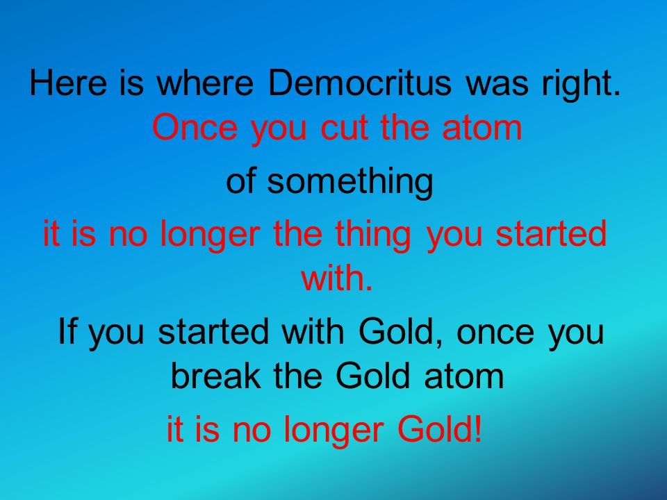 Here is where Democritus was right. Once you cut the atom of something