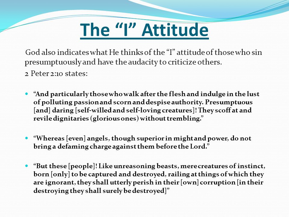 The I Attitude God also indicates what He thinks of the I attitude of those who sin presumptuously and have the audacity to criticize others.