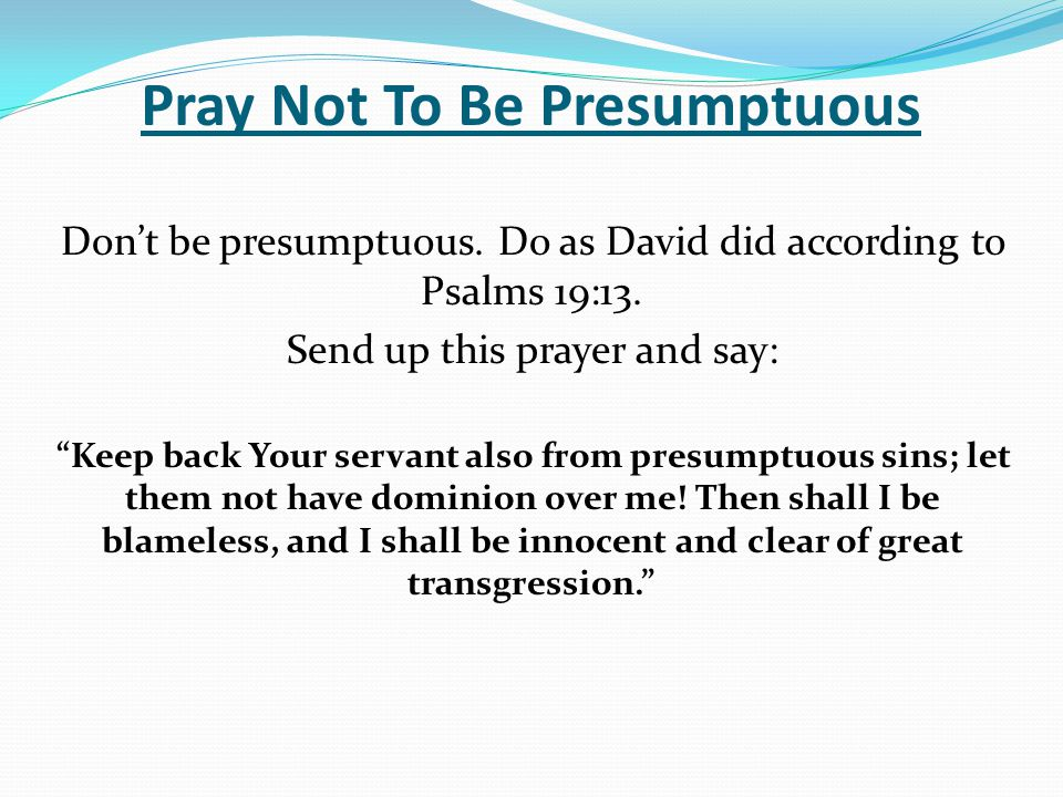 Pray Not To Be Presumptuous