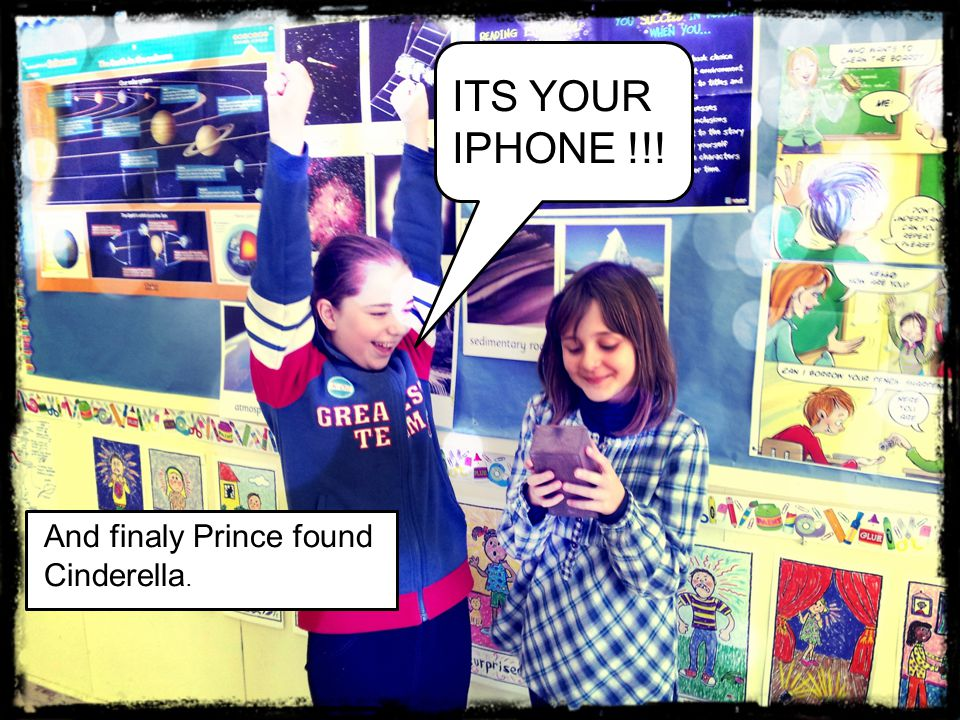 ITS YOUR IPHONE !!! And finaly Prince found Cinderella.