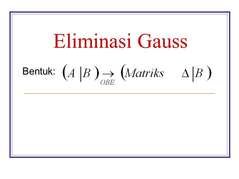 Eliminasi Gauss Bentuk: