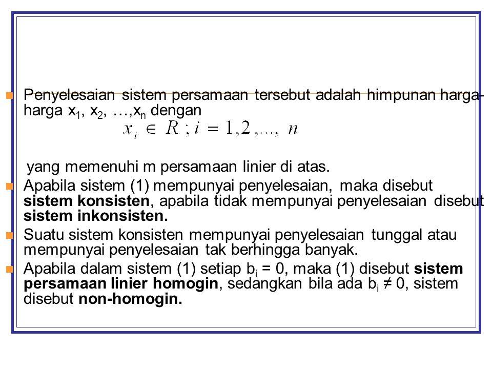 Penyelesaian sistem persamaan tersebut adalah himpunan harga-harga x1, x2, …,xn dengan