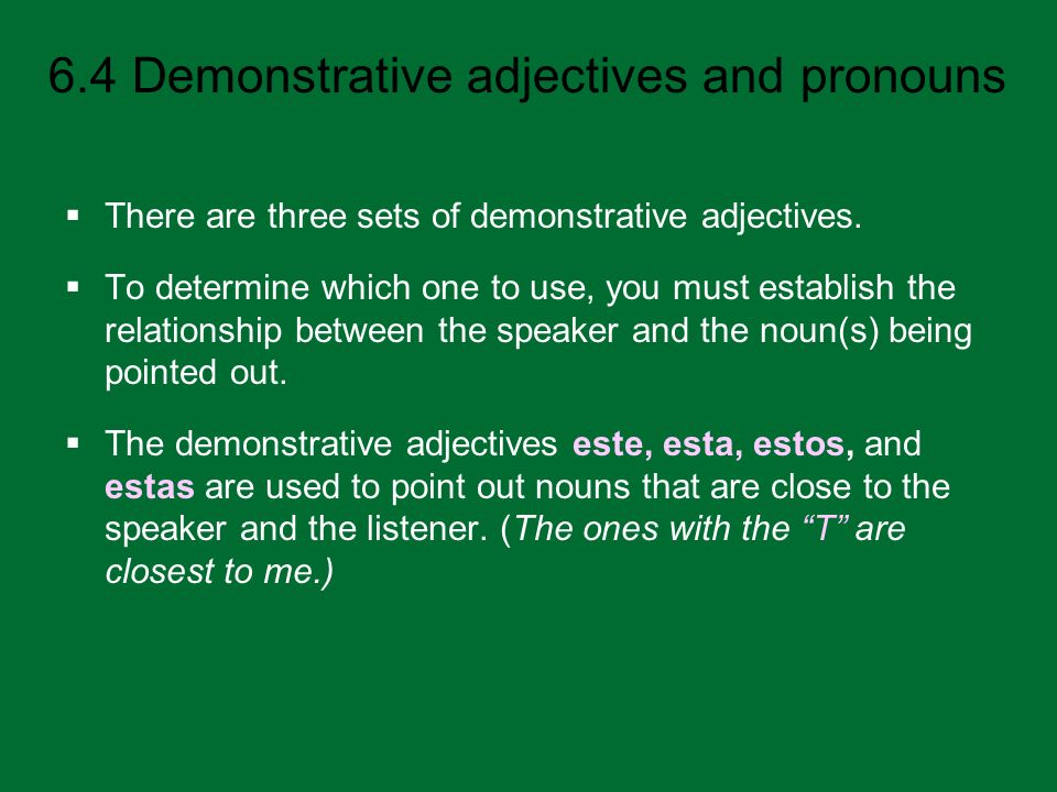 There are three sets of demonstrative adjectives.