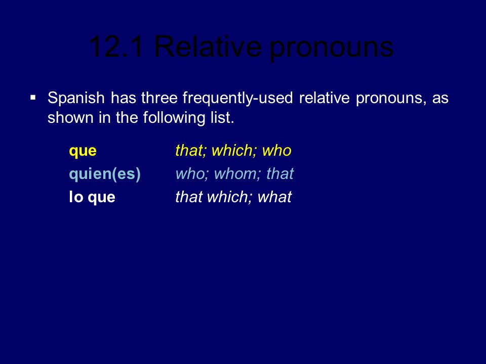 Spanish has three frequently-used relative pronouns, as shown in the following list.