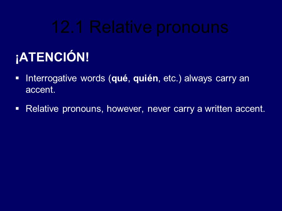 ¡ATENCIÓN. Interrogative words (qué, quién, etc.) always carry an accent.