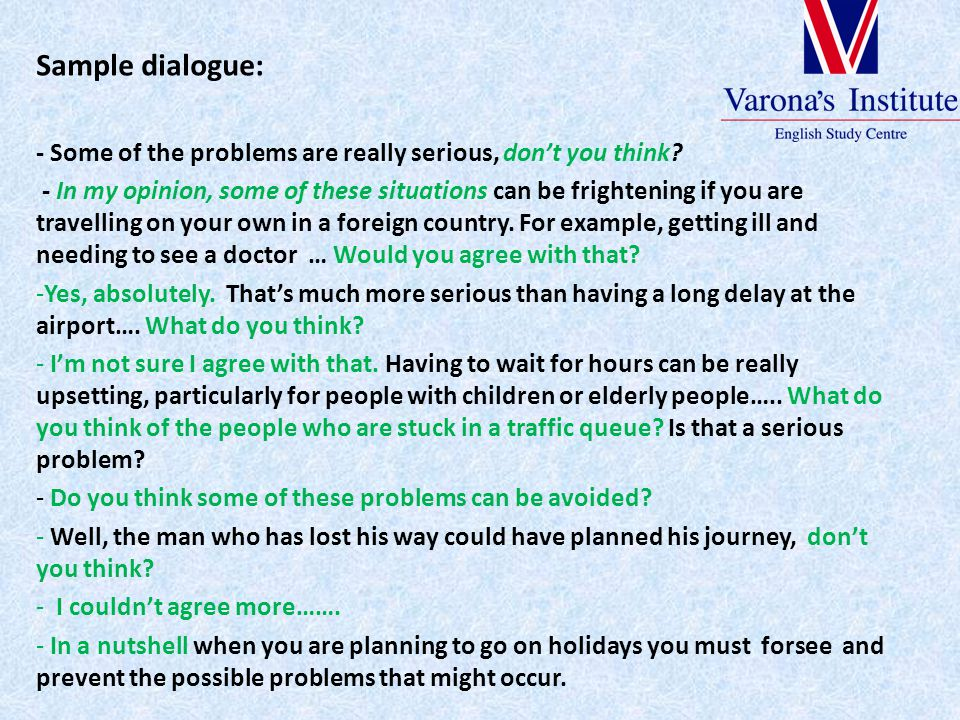 Sample dialogue: - Some of the problems are really serious, don't you think