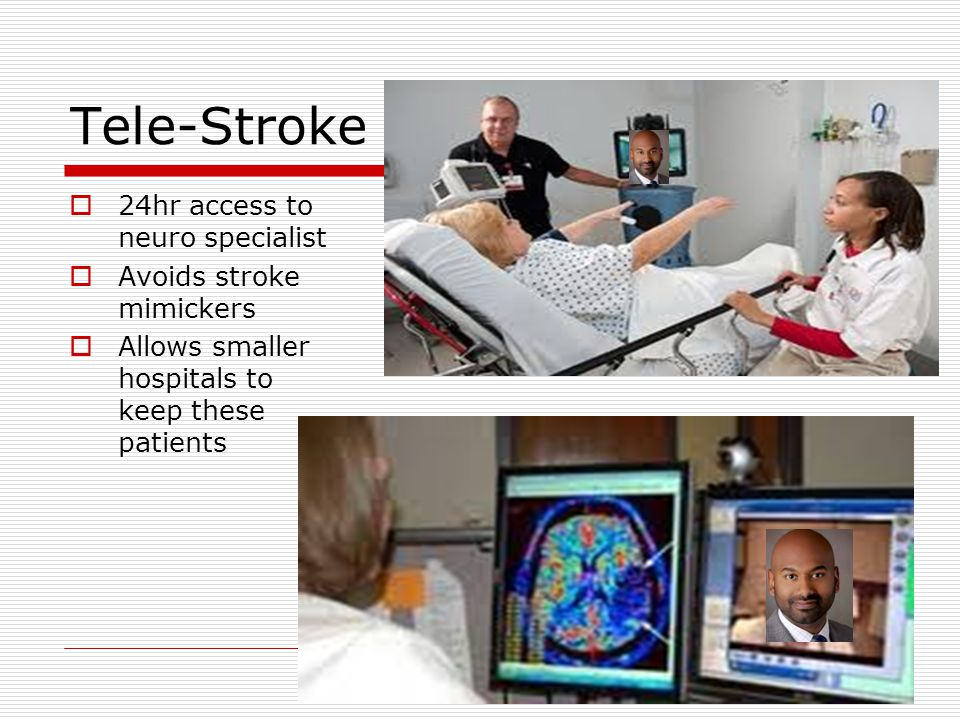 Tele-Stroke 24hr access to neuro specialist Avoids stroke mimickers