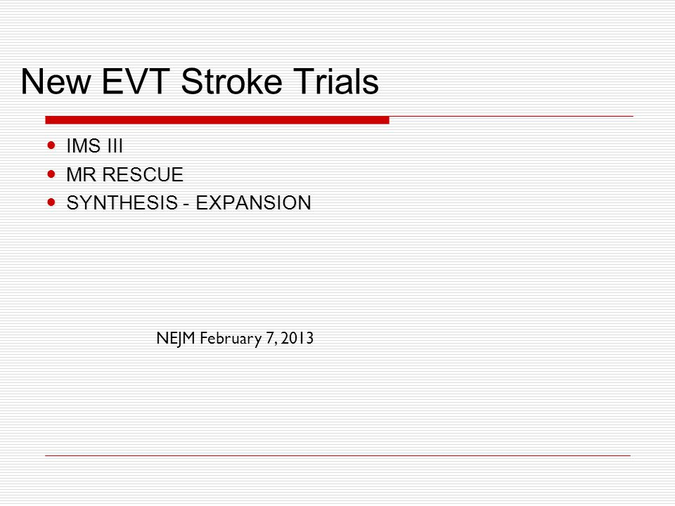 New EVT Stroke Trials IMS III MR RESCUE SYNTHESIS - EXPANSION