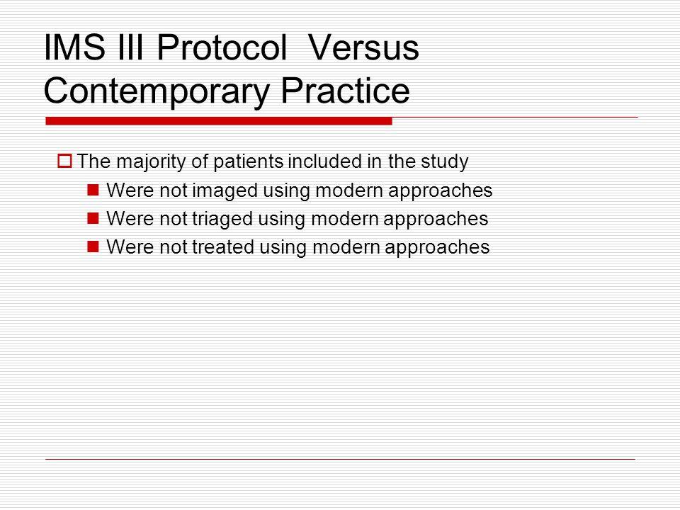 IMS III Protocol Versus Contemporary Practice