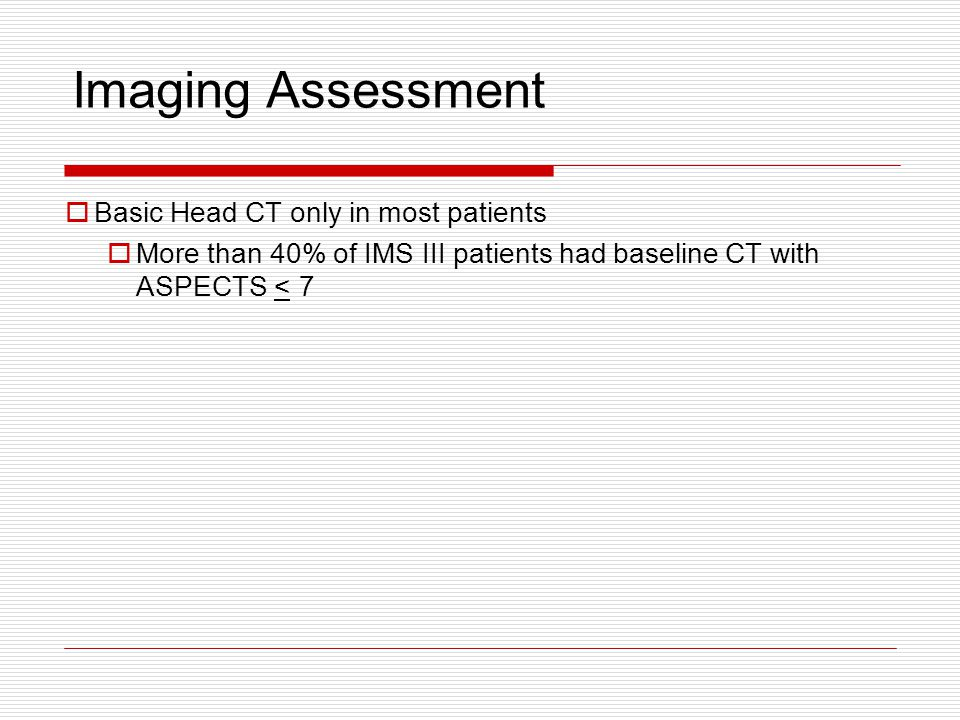 Imaging Assessment Basic Head CT only in most patients