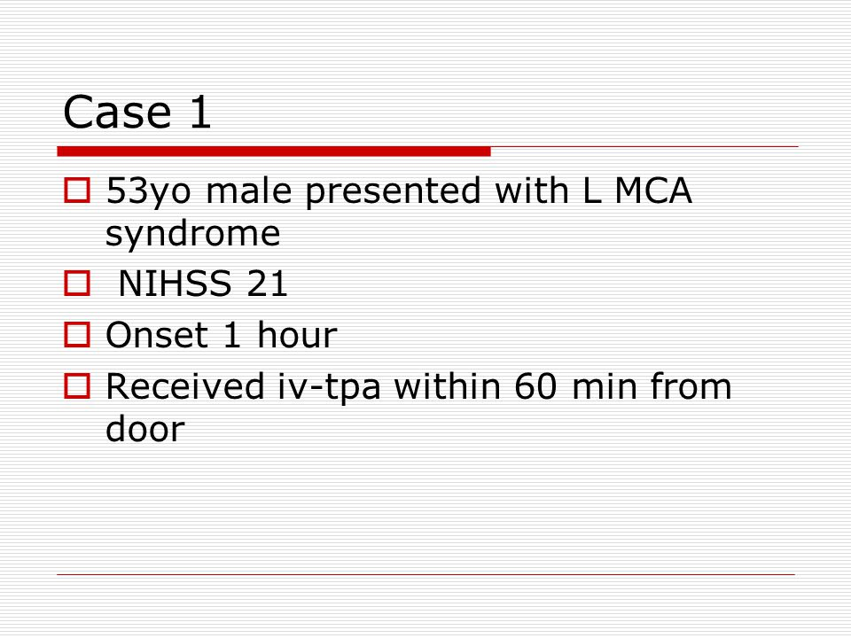 Case 1 53yo male presented with L MCA syndrome NIHSS 21 Onset 1 hour