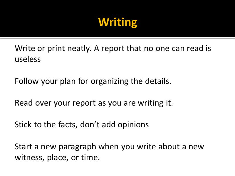 Writing Write or print neatly. A report that no one can read is useless. Follow your plan for organizing the details.