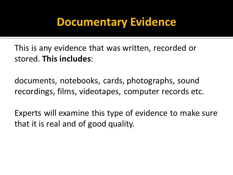 Documentary Evidence This is any evidence that was written, recorded or stored. This includes: