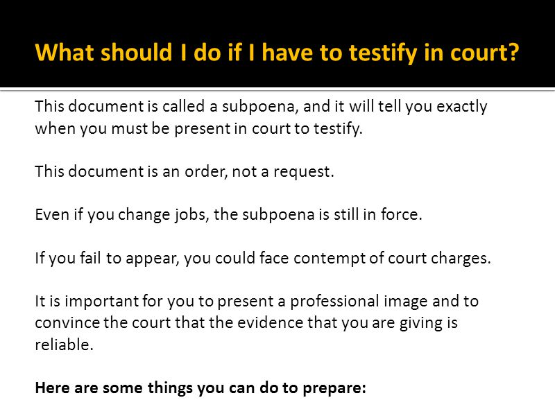What should I do if I have to testify in court