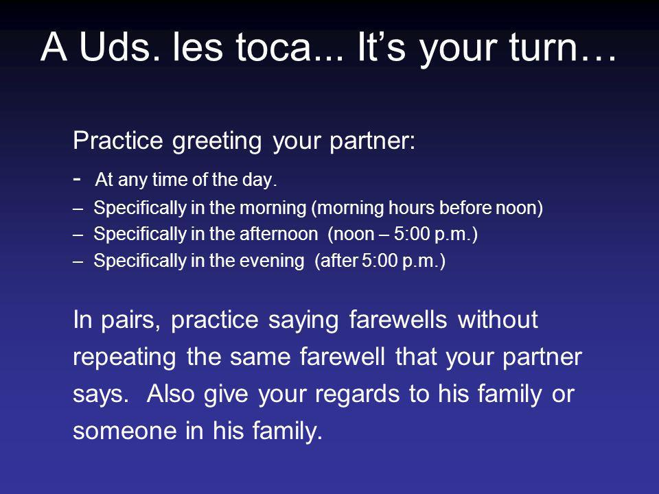 A Uds. les toca... It's your turn…