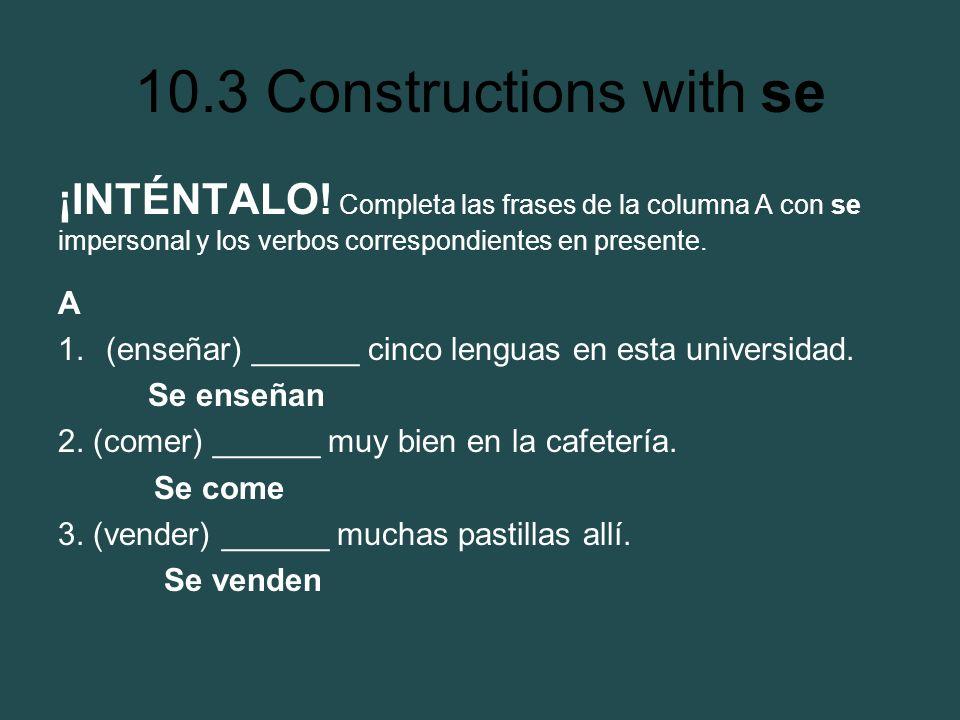 ¡INTÉNTALO! Completa las frases de la columna A con se impersonal y los verbos correspondientes en presente.