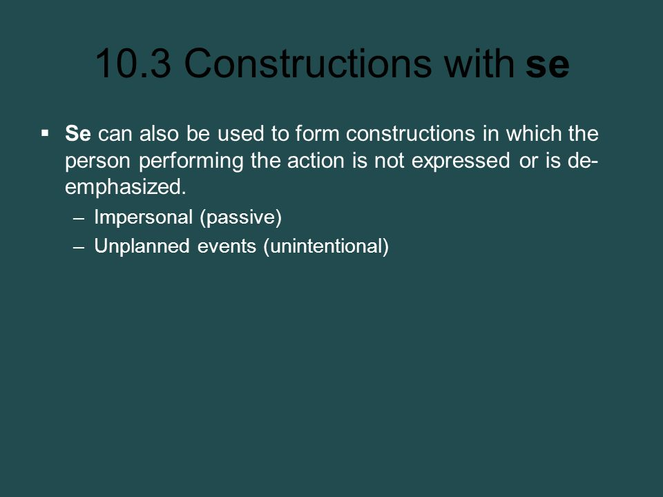 Se can also be used to form constructions in which the person performing the action is not expressed or is de-emphasized.