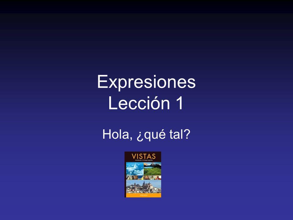 Expresiones Lección 1 Hola, ¿qué tal
