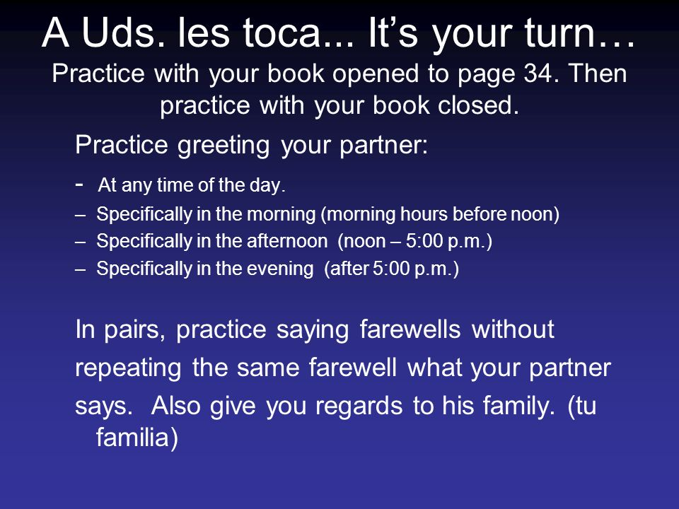 A Uds. les toca... It's your turn… Practice with your book opened to page 34. Then practice with your book closed.