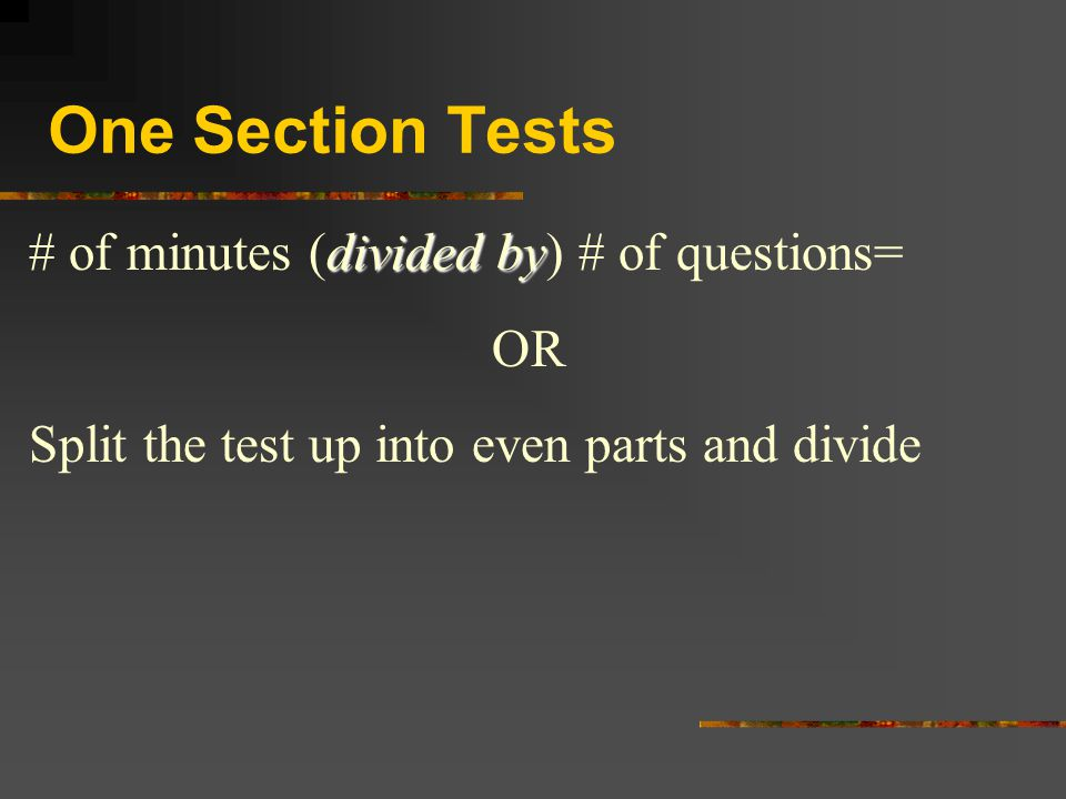 One Section Tests # of minutes (divided by) # of questions= OR