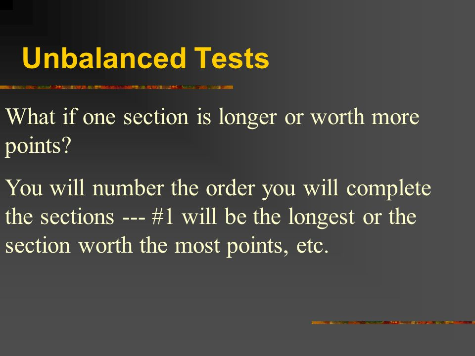 Unbalanced Tests What if one section is longer or worth more points