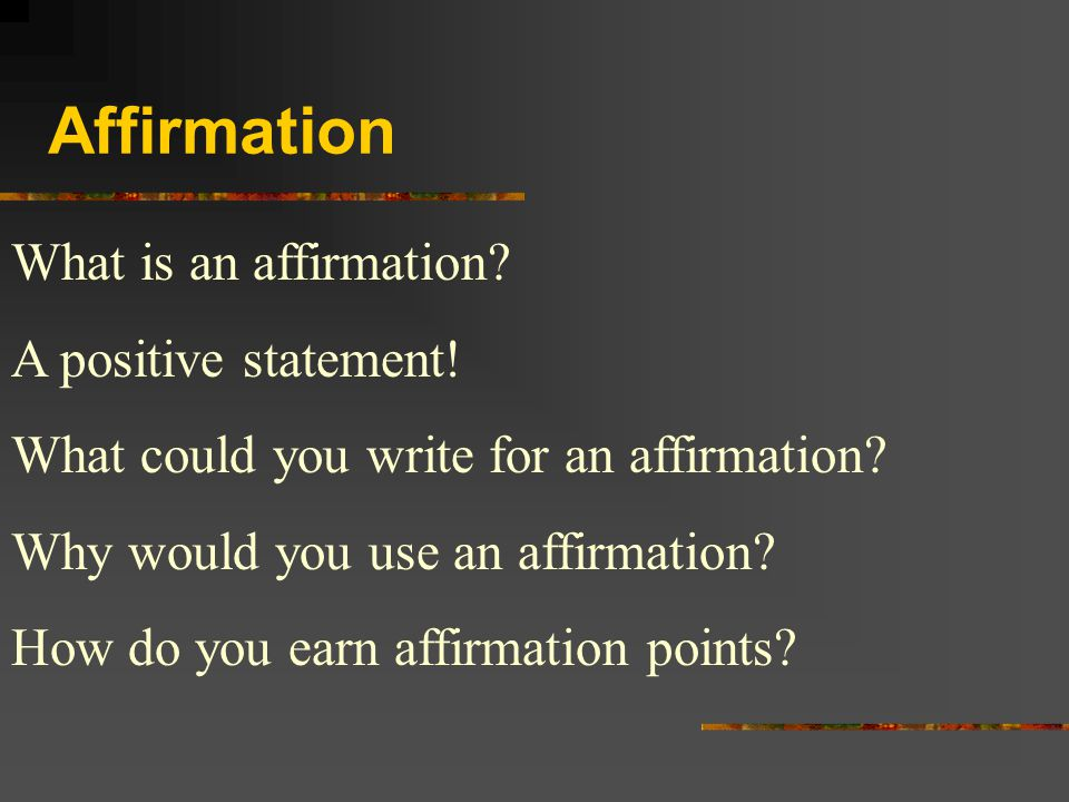 Affirmation What is an affirmation A positive statement!